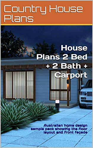 House Plans 2 Bed + 2 Bath + Carport: Australian home design sample pack showing the floor layout and front façade (Small and Tiny Homes) (English Edition)