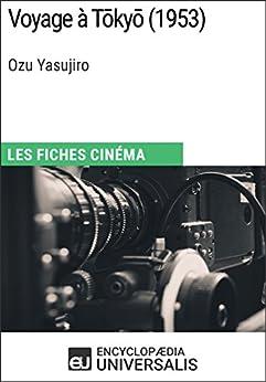 Voyage à Tōkyō d'Ozu Yasujiro: Les Fiches Cinéma d'Universalis par [Encyclopaedia Universalis]