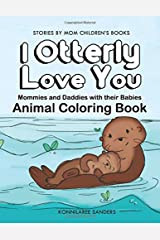 I Otterly Love You: Mommies and Daddies with their Babies Coloring Book Paperback