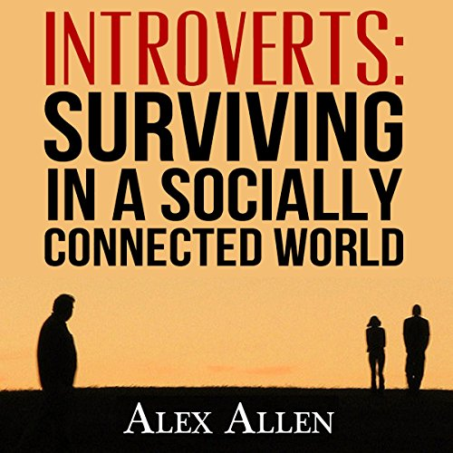 Introverts     Surviving in a Socially Connected World              By:                                                                                                                                 Alex Allen                               Narrated by:                                                                                                                                 Toby Sheets                      Length: 52 mins     Not rated yet     Overall 0.0