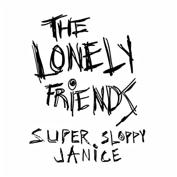 Super Sloppy Janice