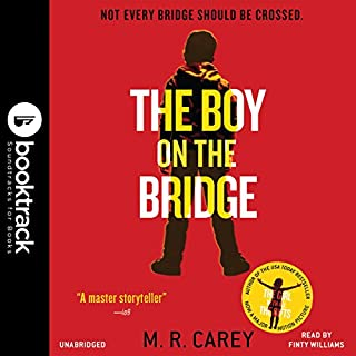 The Boy on the Bridge     Booktrack Edition              By:                                                                                                                                 M. R. Carey                               Narrated by:                                                                                                                                 Finty Williams                      Length: 13 hrs and 2 mins     55 ratings     Overall 4.5