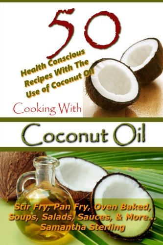 Cooking With Coconut Oil - 50 Health Conscious Recipes With The Use Of Coconut Oil - Stir Fry, Pan Fry, Oven Baked, Soups, Salads, Sauces & More... (Coconut Oil, Recipe Junkies, Low Carb, Band 2)