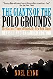 The Giants of The Polo Grounds: The Glorious Times of Baseball's New York Giants (Revised Expanded Edition) (New York Baseball's Golden Era - 1903 through 1957)