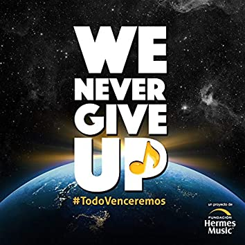 We Never Give Up (Todo Venceremos)