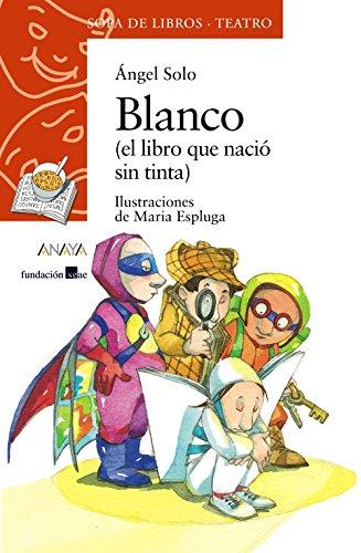 Blanco: (el libro que nació sin tinta) (LITERATURA INFANTIL (6-11 años) - Sopa de Libros (Teatro))