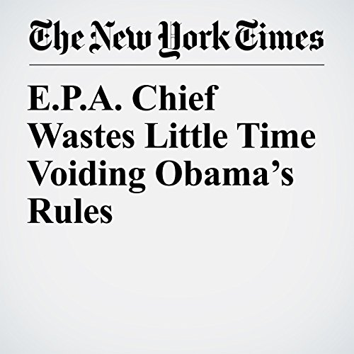 E.P.A. Chief Wastes Little Time Voiding Obama's Rules copertina
