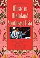 Music in Mainland Southeast Asia: Experiencing Music, Expressing Culture (Global Music)