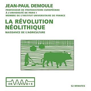 La révolution néolithique : Naissance de l'agriculture                   De :                                                                                                                                 Jean-Paul Demoule                               Lu par :                                                                                                                                 Jean-Paul Demoule                      Durée : 51 min     3 notations     Global 4,7