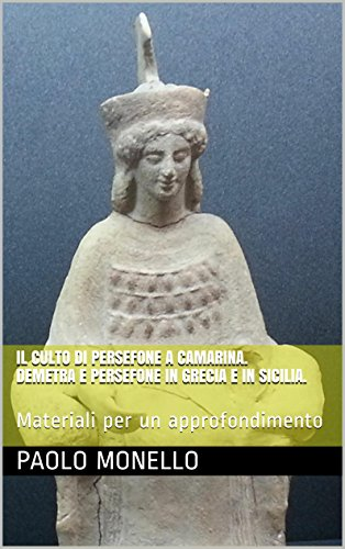 Il culto di Persefone a Camarina. Demetra e Persefone in Grecia e in Sicilia.: Materiali per un approfondimento (Saggi Vol. 78) (Italian Edition)