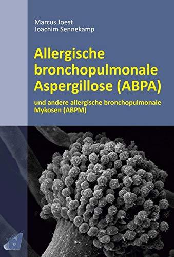 Allergische bronchopulmonale Aspergillose (ABPA): und andere allergische bronchopulmonale Mykosen (ABPM)