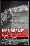 The Pirate City: An Algerine Tale by R.M. Ballantyne (ILLUSTRATED)