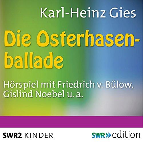 Die Osterhasenballade                   Autor:                                                                                                                                 Karl-Heinz Gies                               Sprecher:                                                                                                                                 Gislind Noebel,                                                                                        Friedrich von Bülow,                                                                                        Kurt Ebbinghaus                      Spieldauer: 27 Min.     Noch nicht bewertet     Gesamt 0,0