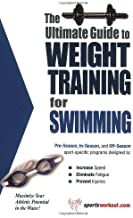The Ultimate Guide to Weight Training for Swimming (The Ultimate Guide to Weight Training for Sports, 25) (The Ultimate Guide to Weight Training for Sports, ... Guide to Weight Training for Sports, 25)