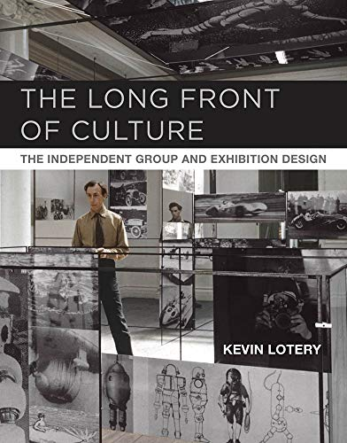 The Long Front of Culture: The Independent Group and Exhibition Design (October Books)