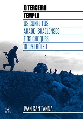O Terceiro Templo: Os conflitos árabe-israelenses e os choques do petróleo