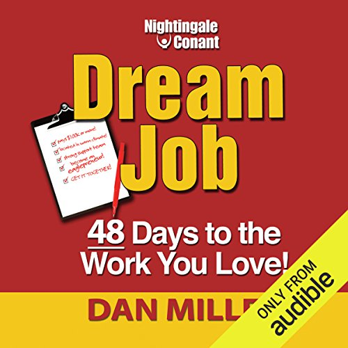 Dream Job     48 Days to the Work You Love!              Written by:                                                                                                                                 Dan Miller                               Narrated by:                                                                                                                                 Dan Miller                      Length: 6 hrs and 34 mins     Not rated yet     Overall 0.0