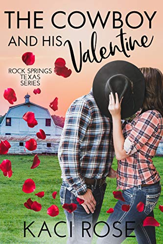 The Cowboy and His Valentine: A Valentine's Day Romance (Rock Springs Texas Book 7) by [Kaci Rose]