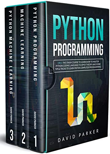Python Programming: 3 in 1: The Crash Course To Learn How To Master Python Coding Language To Apply Theory and Some Tips And Tricks To Learn Faster Computer Programming