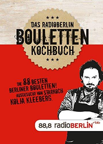 Das radioBERLIN Bouletten Kochbuch: Die 88 besten Berliner Bouletten ausgesucht von Starkoch Kolja Kleeberg