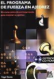 El programa fuerza en ajedrez : un curso único de entrenamiento para mejorar su ajedrez