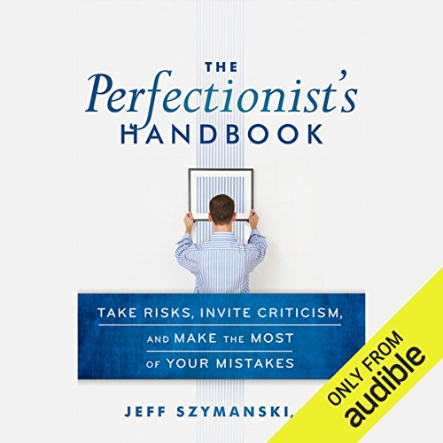 The Perfectionist's Handbook: Take Risks, Invite Criticism, and Make the Most of Your Mistakes cover art
