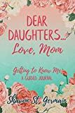 Dear Daughters... Love, Mom: Getting to Know Me A Guided Journal