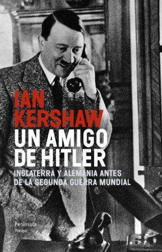 Un amigo de Hitler: Inglaterra y Alemania antes de la Segunda Guerra...