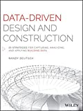 Data-Driven Design and Construction: 25 Strategies for Capturing, Analyzing and Applying Building Data - Randy Deutsch