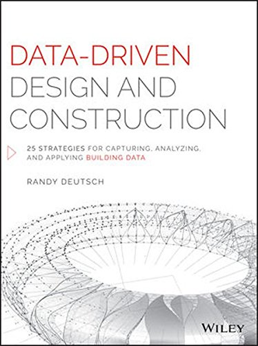 Compare Textbook Prices for Data-Driven Design and Construction: 25 Strategies for Capturing, Analyzing and Applying Building Data 1 Edition ISBN 9781118898703 by Deutsch, Randy