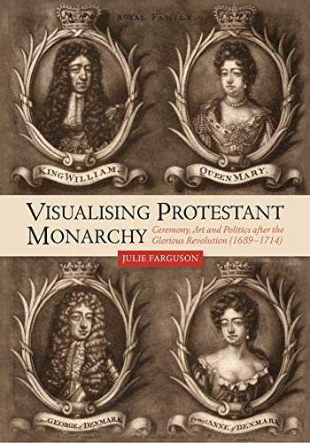 Compare Textbook Prices for Visualising Protestant Monarchy: Ceremony, Art and Politics after the Glorious Revolution 1689-1714 Studies in Early Modern Cultural, Political and Social History  ISBN 9781783275441 by Farguson, Julie