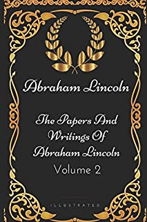 The Papers And Writings Of Abraham Lincoln - Volume 2: By Abraham Lincoln - Illustrated