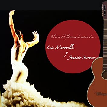 El Arte del Flamenco de Manos De... Luis Maravilla y Juanito Serrano