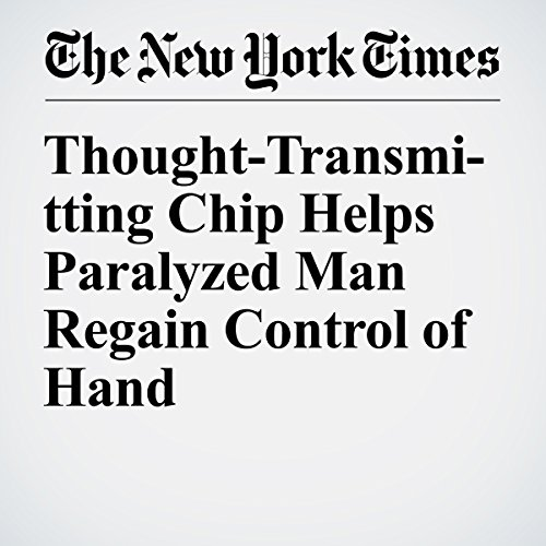 Thought-Transmitting Chip Helps Paralyzed Man Regain Control of Hand audiobook cover art