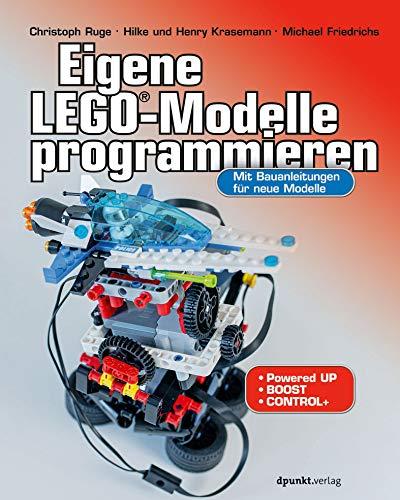 Eigene LEGO®-Modelle programmieren: Mit Bauanleitungen für neue Modelle. Für BOOST, CONTROL+, Powered UP