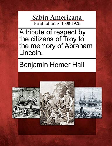 A tribute of respect by the citizens of Troy to the memory of Abraham Lincoln.