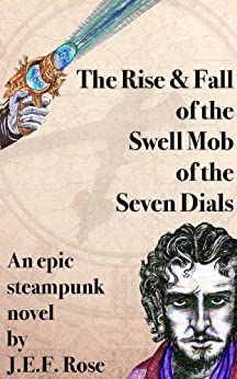 The Rise & Fall of the Swell Mob of the Seven Dials by [J.E.F. Rose]