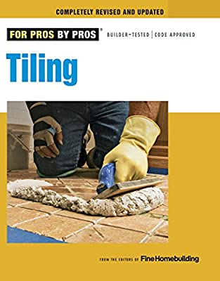 Tiling: Planning, Layout & Installation (For Pros By Pros)