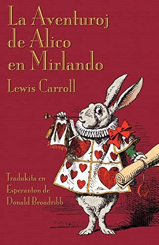 La Aventuroj de Alico en Mirlando: Alice's Adventures in Wonderland in Esperanto (Esperanto Edition) (Paperback)