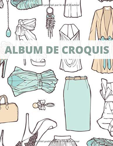 Album de Croquis: Cahier à Dessin | 100 pages | Carnet Thème Mode grand format | Cadeau pour femme et fille | Papier pour Stylos, Crayons et Fusain (Cahier de Dessin) (French Edition)