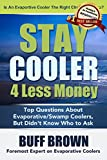 Stay Cooler 4 Less Money: Top Questions About Evaporative/Swamp Coolers, But Didn't Know Who To Ask