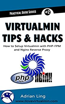 Virtualmin Tips & Hacks: How to Setup, Integrate and Automate PHP-FPM & Nginx Reverse Proxy in Virtualmin (Practical Guide Series Book 2) by [Adrian Ling]