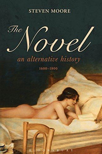 Compare Textbook Prices for The Novel: An Alternative History, 1600-1800 1st Edition Edition ISBN 9781441188694 by Steven Moore