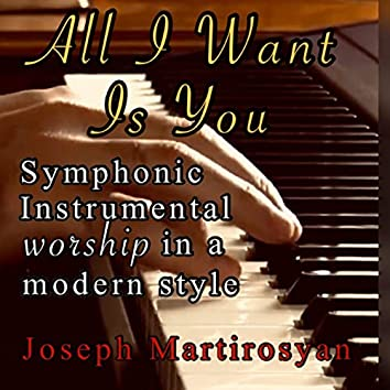 All I Want Is You (Symphonic Instrumental Worship in a Modern Style)