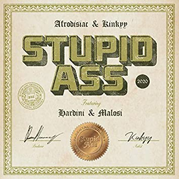 Stupid Ass (feat. Hardini & Malosi)