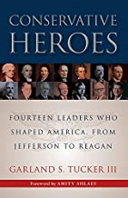 Conservative Heroes: Fourteen Leaders Who Shaped America, from Jefferson to Reagan