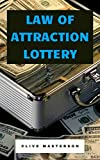 Law of Attraction Lottery: How to Boost Your Chances to Win The Lottery with The Law of Attraction