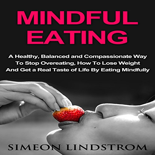 Mindful Eating: A Healthy, Balanced and Compassionate Way to Stop Overeating cover art