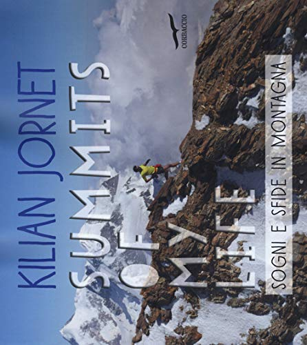 Summits of my life. Sogni e sfide in montagna. Ediz. illustrata (Exploits)