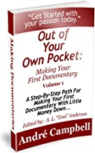 Making Your First Documentary (Out Of Your Own Pocket Book 1)